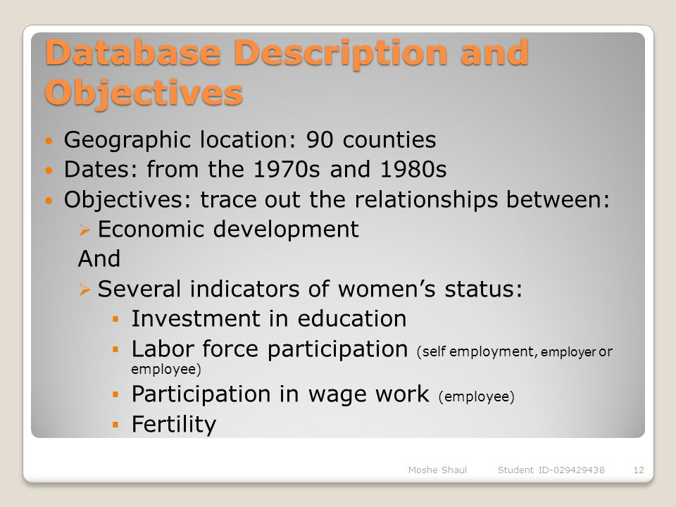 Database Description and Objectives Moshe Shaul Student ID-02942943812 Geographic location: 90 counties Dates: from the 1970s and 1980s Objectives: tr