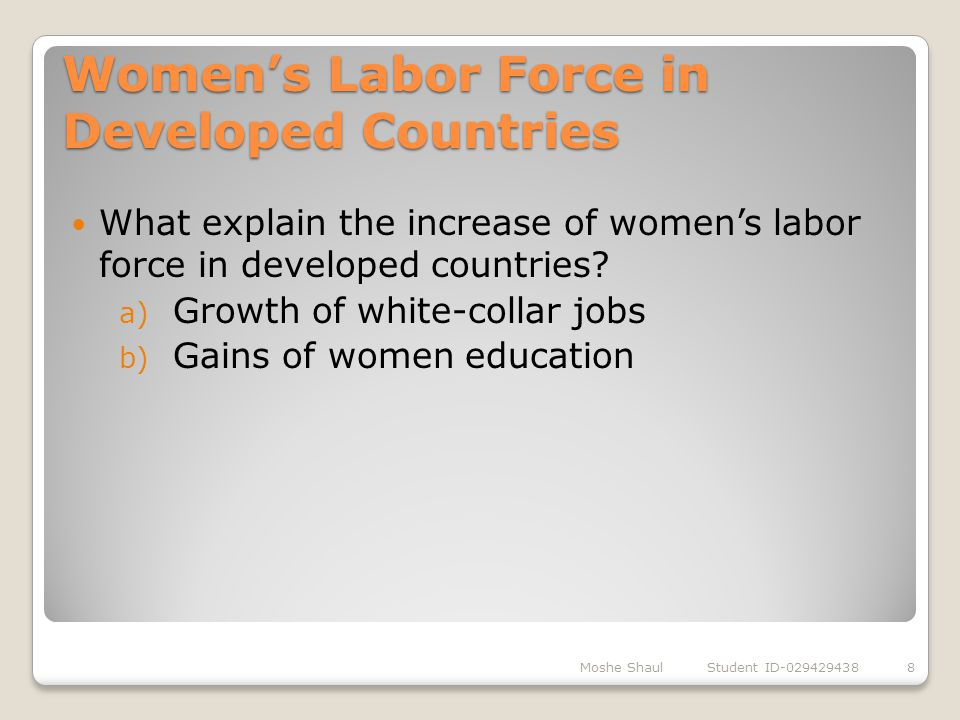 Women's Labor Force in Developed Countries Moshe Shaul Student ID-0294294388 What explain the increase of women's labor force in developed countries?