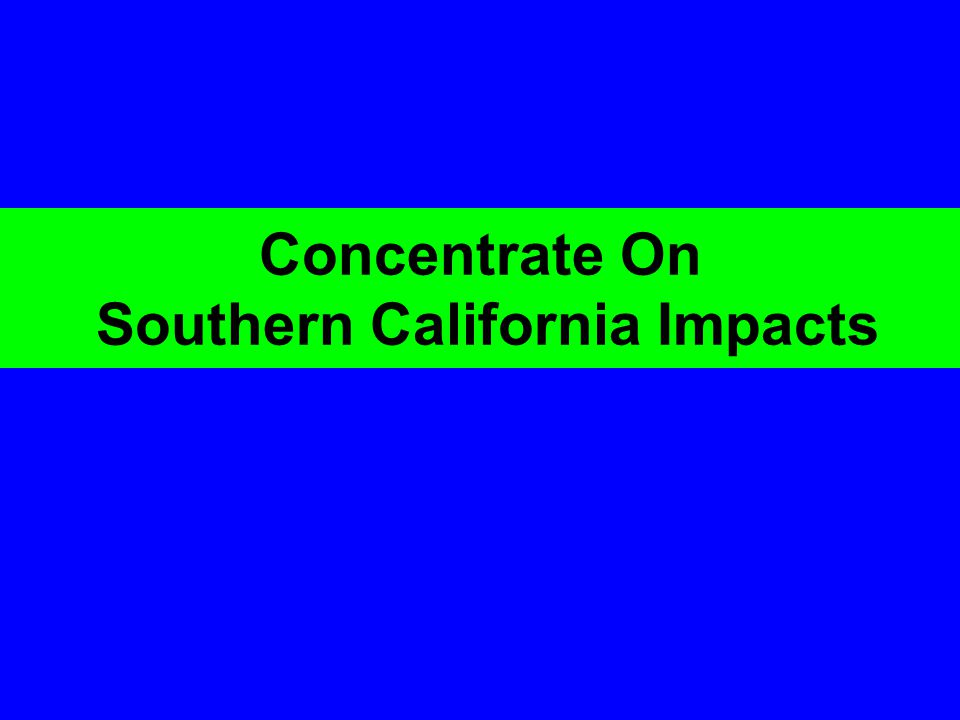 Concentrate On Southern California Impacts
