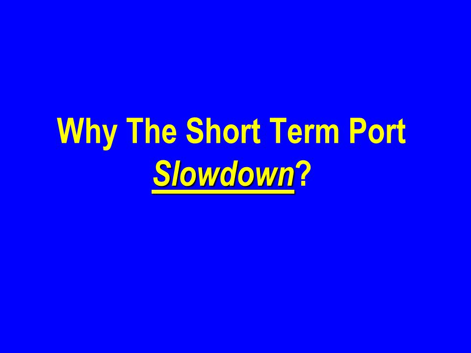 Slowdown Why The Short Term Port Slowdown ?