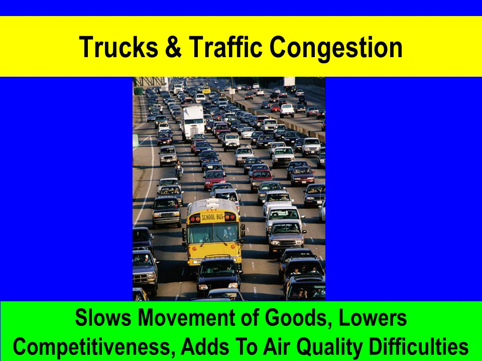 Worst in nation since 1982 Trucks & Traffic Congestion Slows Movement of Goods, Lowers Competitiveness, Adds To Air Quality Difficulties