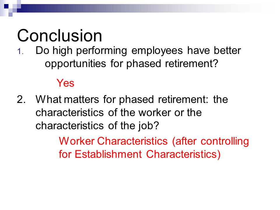 Conclusion 1.Do high performing employees have better opportunities for phased retirement.