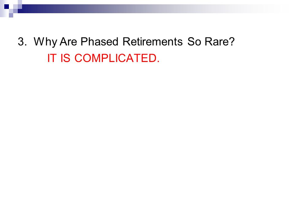 3. Why Are Phased Retirements So Rare IT IS COMPLICATED.