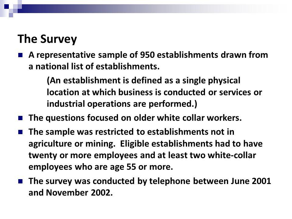 The Survey A representative sample of 950 establishments drawn from a national list of establishments.