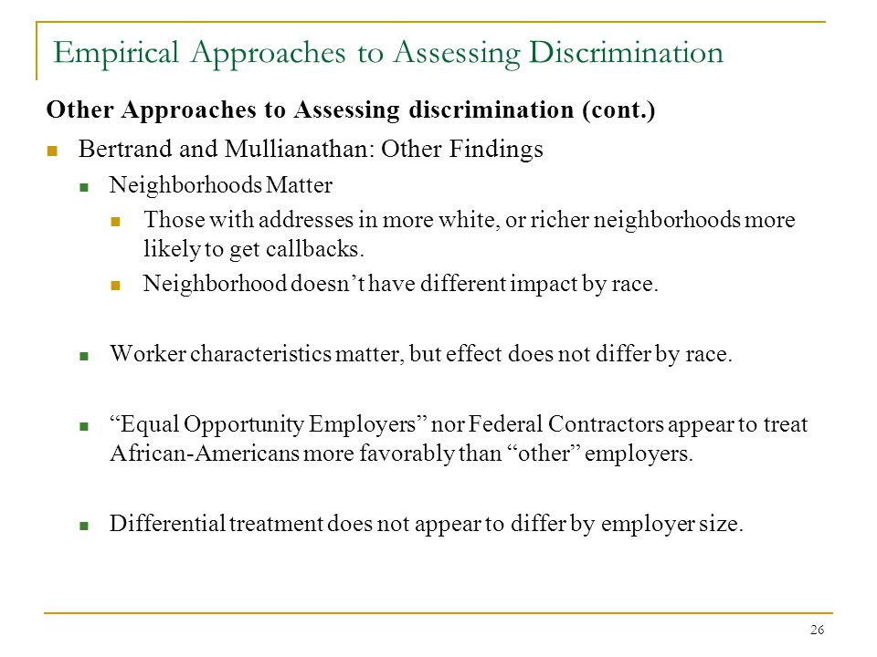26 Empirical Approaches to Assessing Discrimination Other Approaches to Assessing discrimination (cont.) Bertrand and Mullianathan: Other Findings Nei