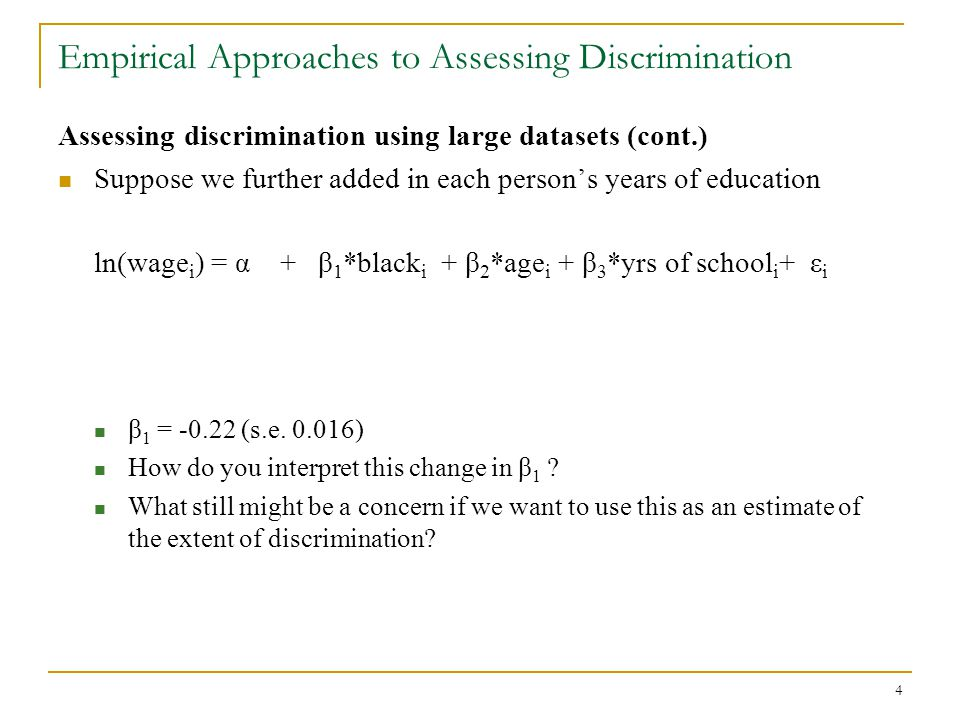 5 Empirical Approaches to Assessing Discrimination Assessing discrimination using large datasets (cont.) One of the most used datasets in labor economics is the National Longitudinal Survey of Youth (NLSY) Randomly sampled over 12,000 youth ages 12-19 in 1979.
