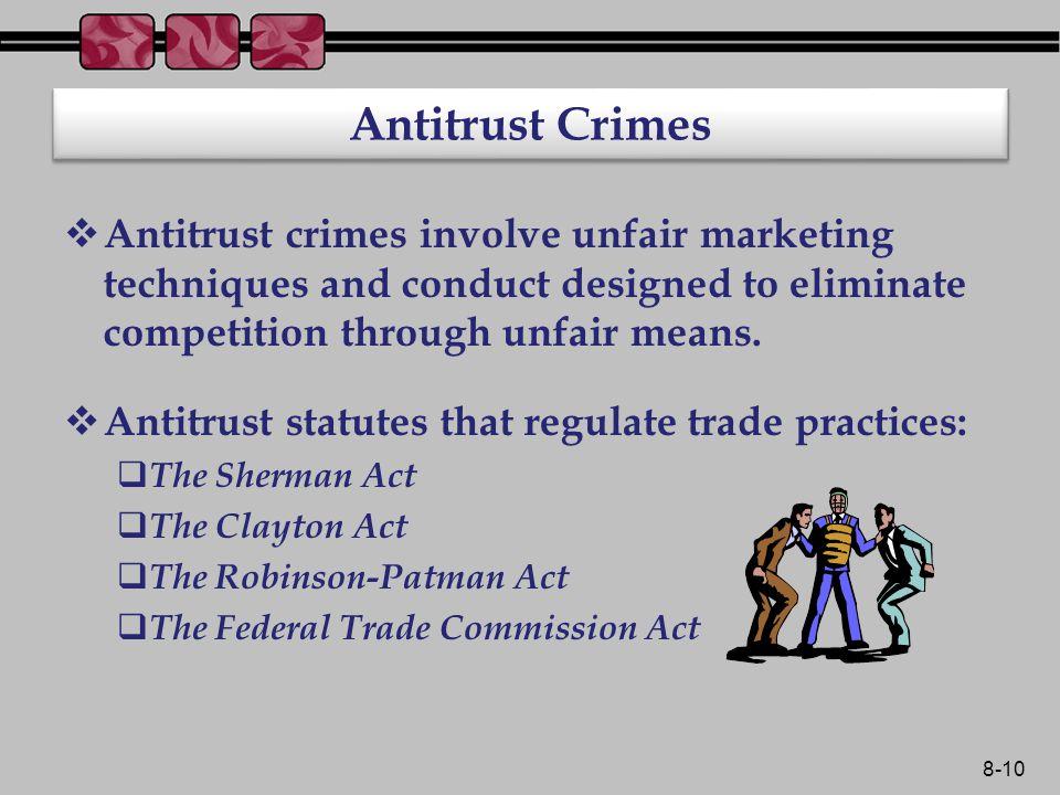 8-10 Antitrust Crimes  Antitrust crimes involve unfair marketing techniques and conduct designed to eliminate competition through unfair means.
