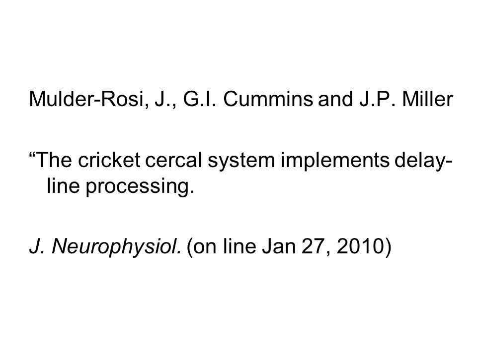 "Mulder-Rosi, J., G.I. Cummins and J.P. Miller ""The cricket cercal system implements delay- line processing. J. Neurophysiol. (on line Jan 27, 2010)"