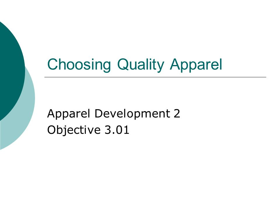 Choosing Quality Apparel Apparel Development 2 Objective 3.01
