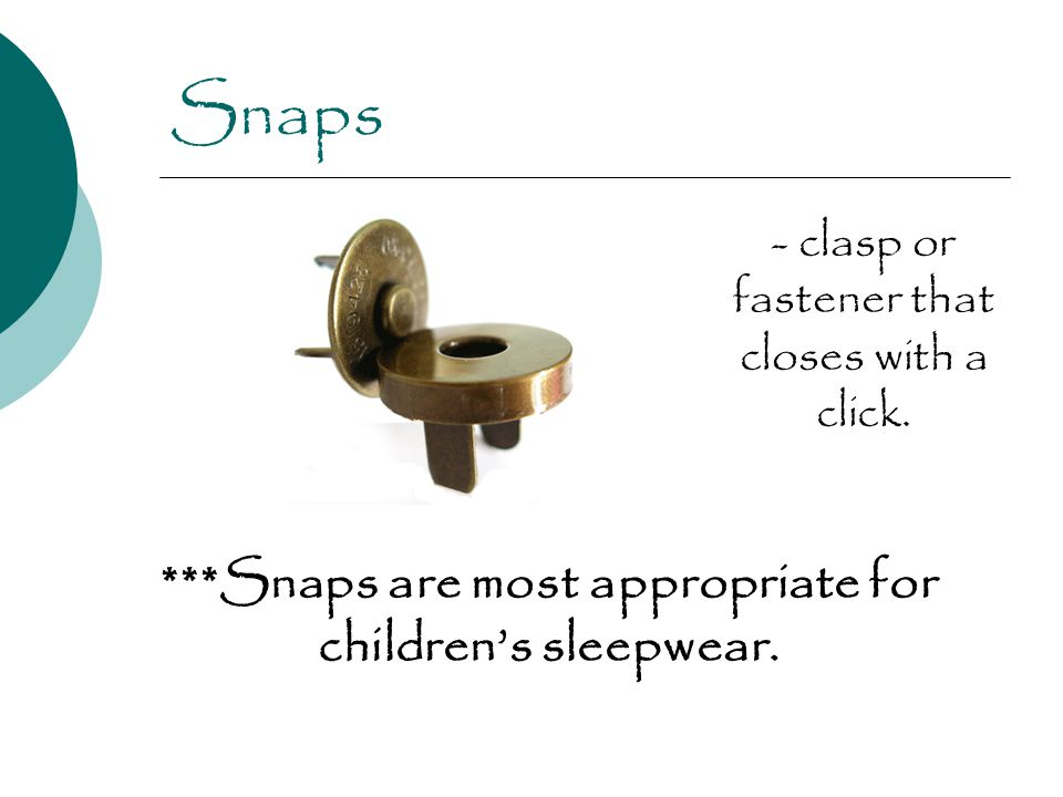 Snaps ***Snaps are most appropriate for children's sleepwear.