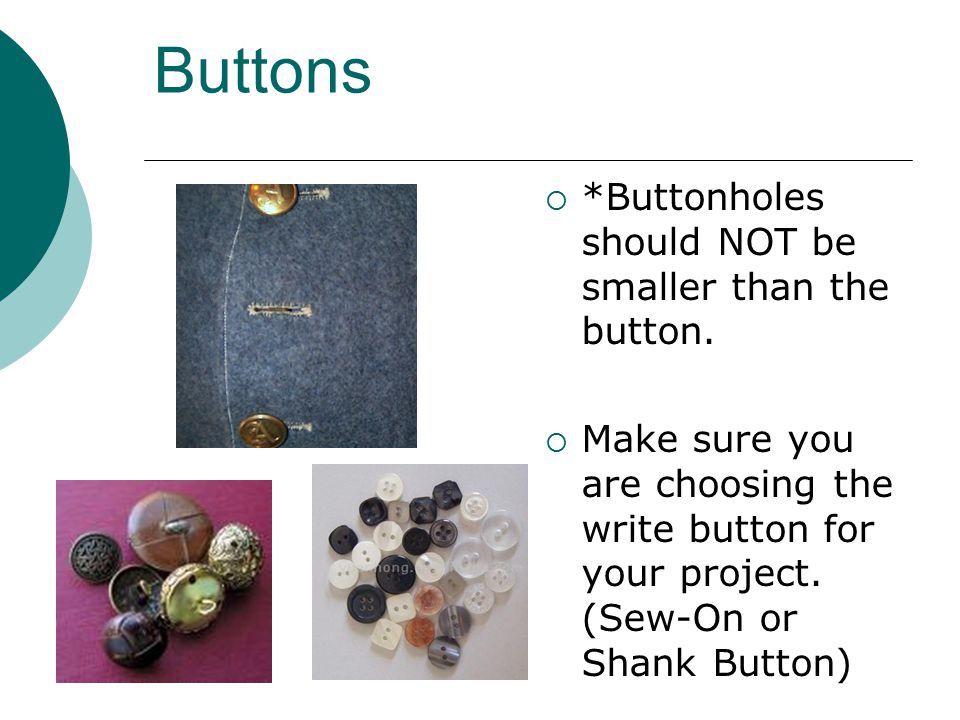 Buttons  *Buttonholes should NOT be smaller than the button.