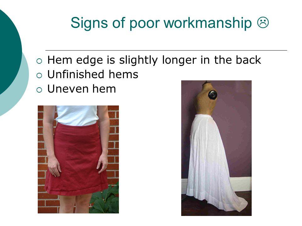 Signs of poor workmanship   Hem edge is slightly longer in the back  Unfinished hems  Uneven hem