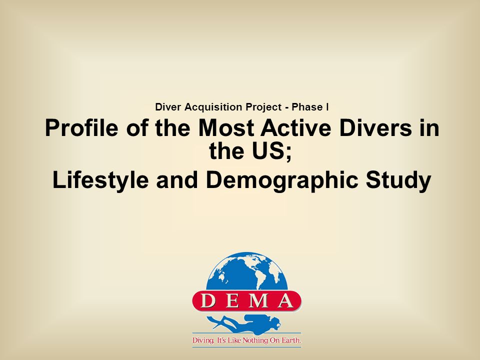 Diver Acquisition Project - Phase I Profile of the Most Active Divers in the US; Lifestyle and Demographic Study