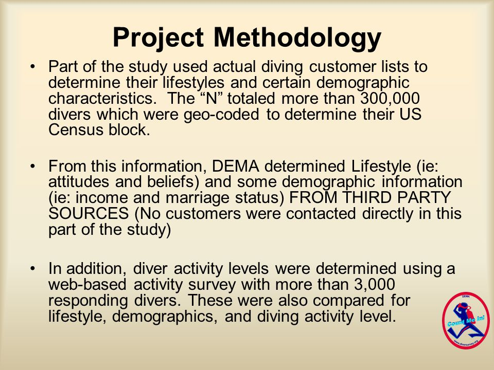 Project Methodology Part of the study used actual diving customer lists to determine their lifestyles and certain demographic characteristics.