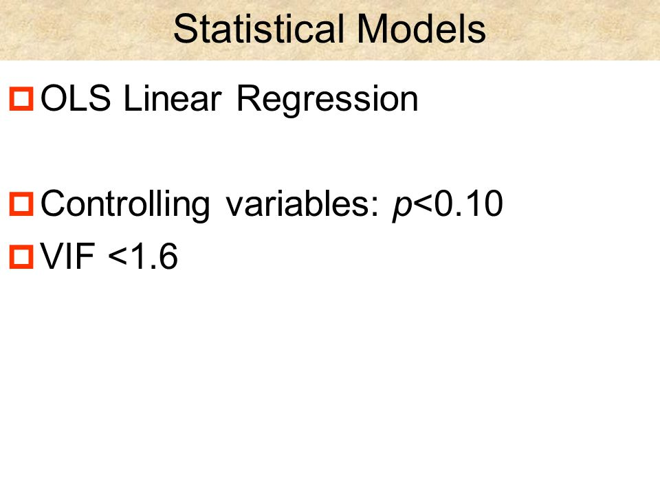 Statistical Models  OLS Linear Regression  Controlling variables: p<0.10  VIF <1.6