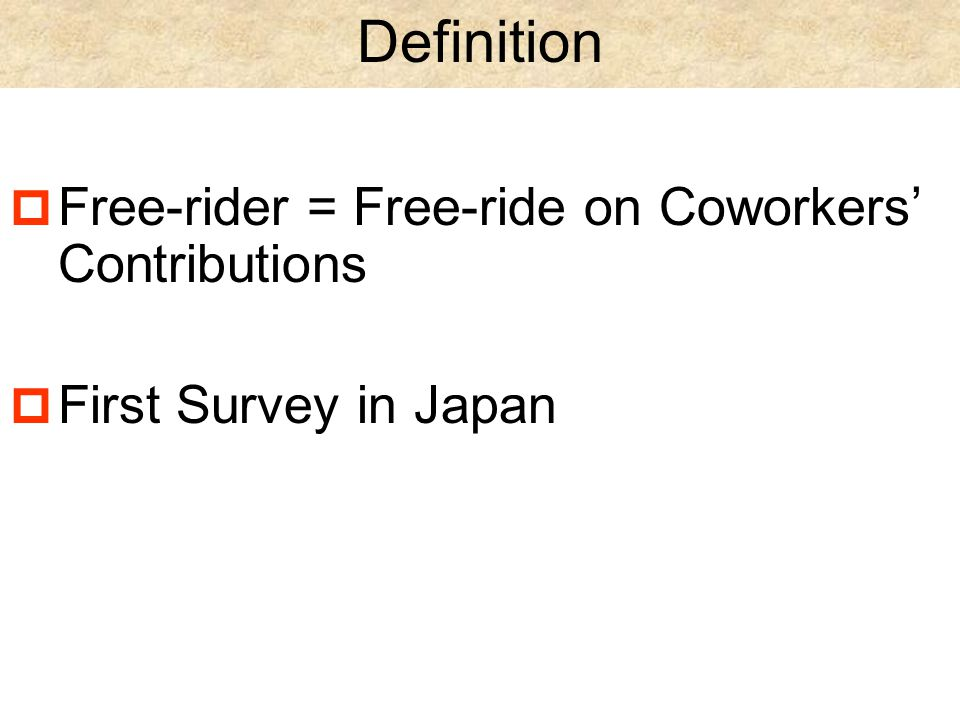 Definition  Free-rider = Free-ride on Coworkers' Contributions  First Survey in Japan