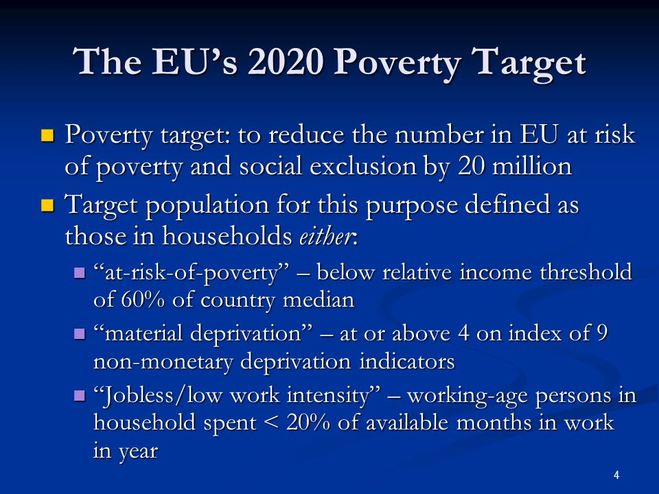 4 The EU's 2020 Poverty Target Poverty target: to reduce the number in EU at risk of poverty and social exclusion by 20 million Poverty target: to red