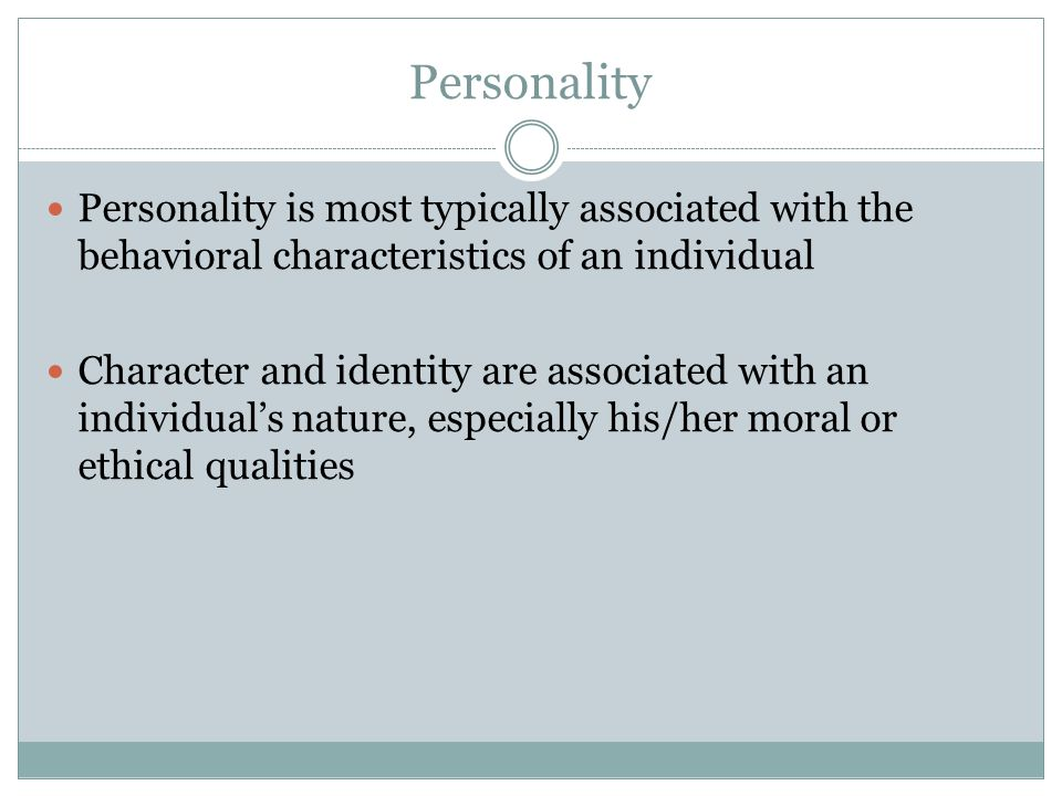 Personality Personality is most typically associated with the behavioral characteristics of an individual Character and identity are associated with a