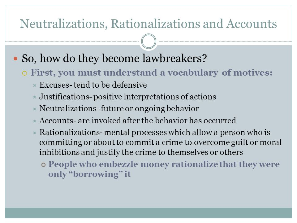Neutralizations, Rationalizations and Accounts So, how do they become lawbreakers.