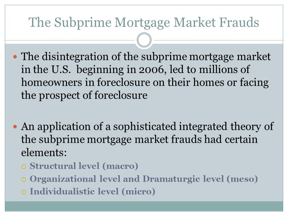 The Subprime Mortgage Market Frauds The disintegration of the subprime mortgage market in the U.S.