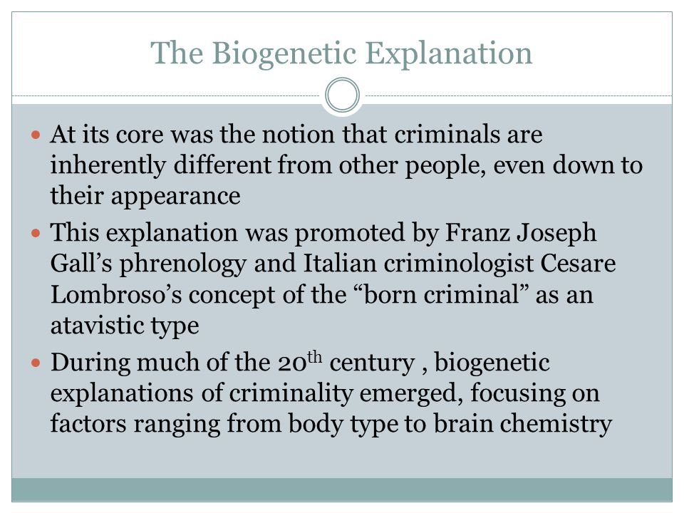 The Biogenetic Explanation At its core was the notion that criminals are inherently different from other people, even down to their appearance This ex