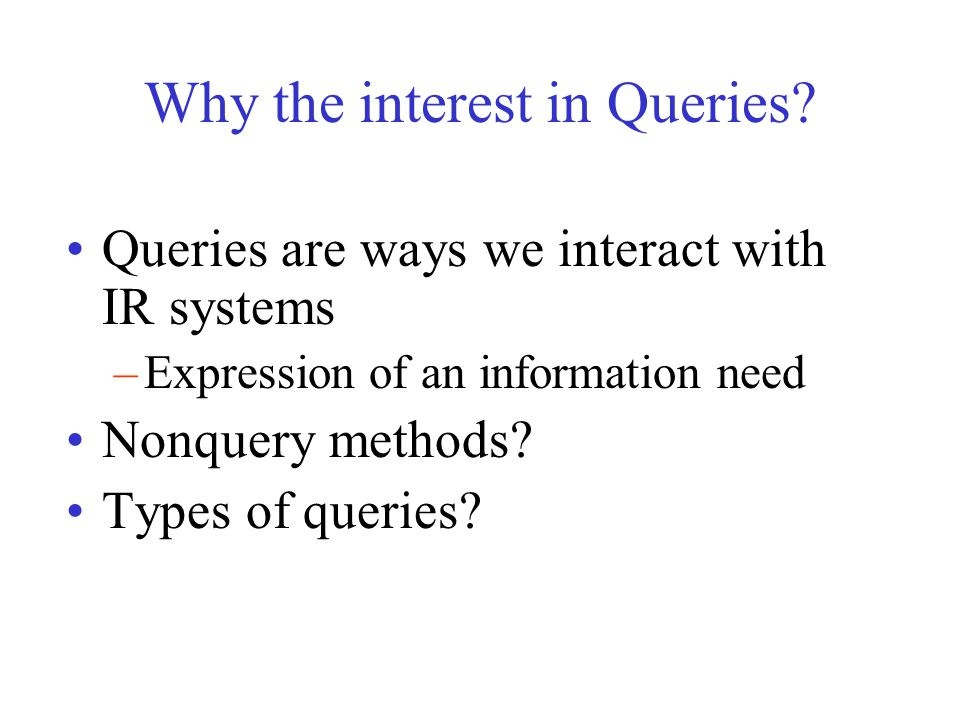Issues with Query Structures Matching and ranking criteria Given a query, what documents are retrieved.