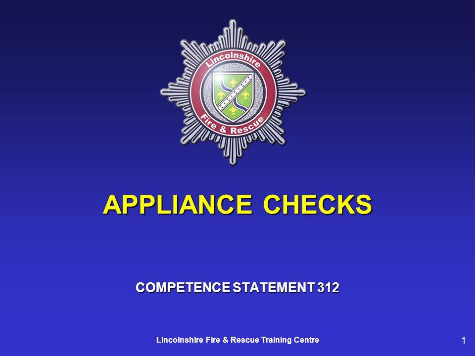 1 Lincolnshire Fire & Rescue Training Centre APPLIANCE CHECKS COMPETENCE STATEMENT 312