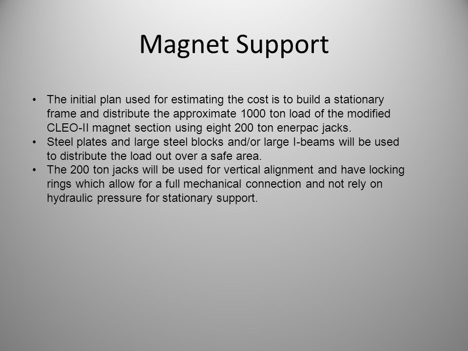 Magnet Support The initial plan used for estimating the cost is to build a stationary frame and distribute the approximate 1000 ton load of the modifi