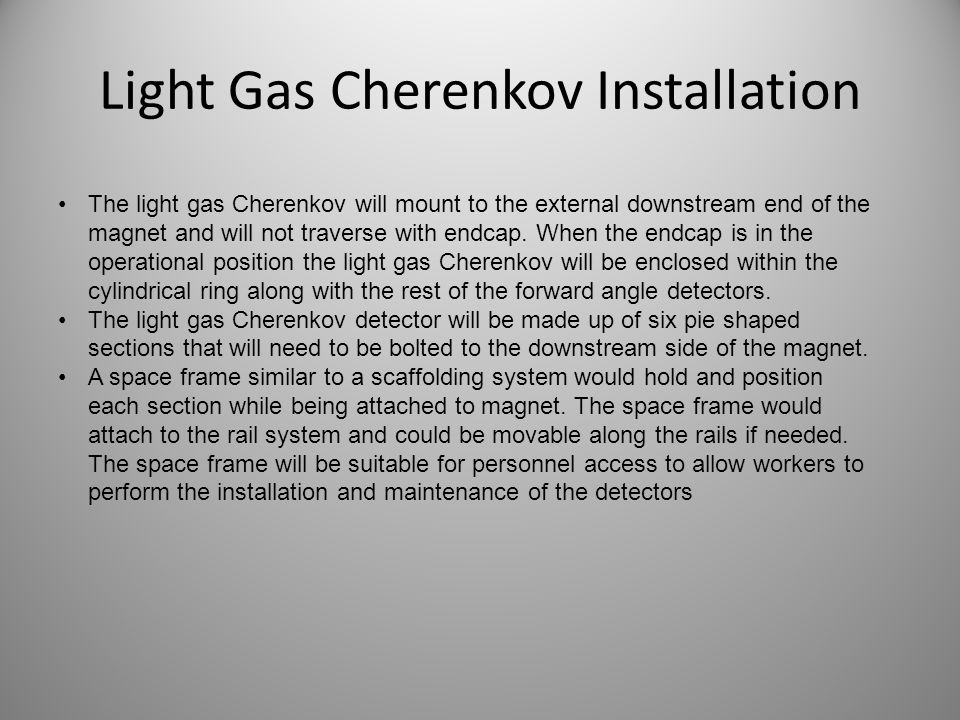 Light Gas Cherenkov Installation The light gas Cherenkov will mount to the external downstream end of the magnet and will not traverse with endcap. Wh