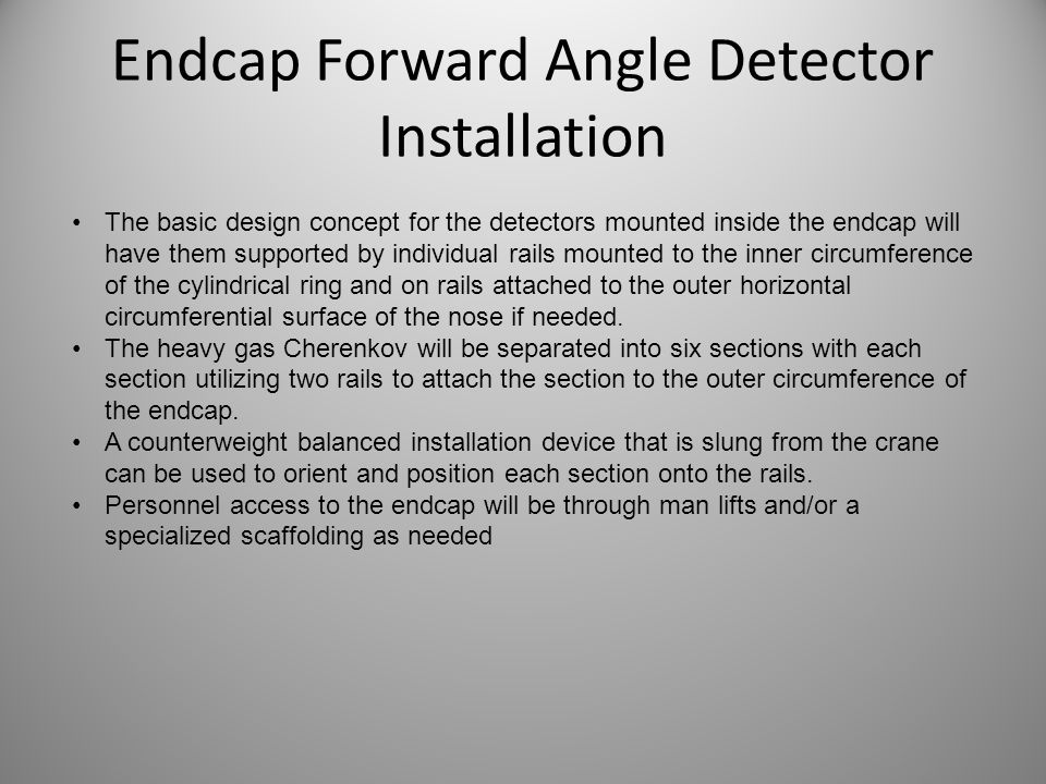 Endcap Forward Angle Detector Installation The basic design concept for the detectors mounted inside the endcap will have them supported by individual