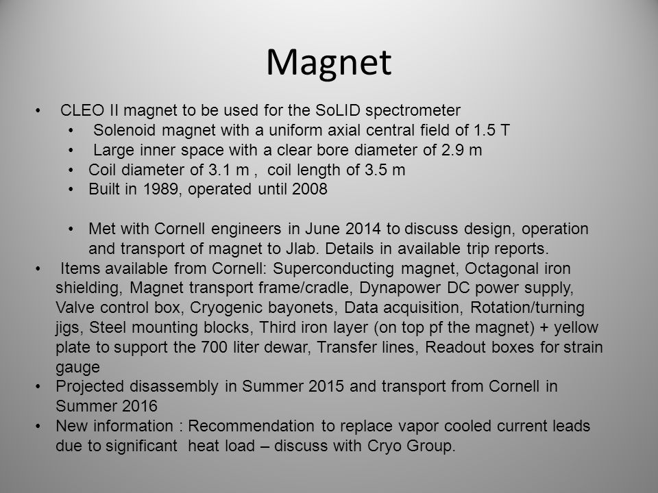 Magnet CLEO II magnet to be used for the SoLID spectrometer Solenoid magnet with a uniform axial central field of 1.5 T Large inner space with a clear