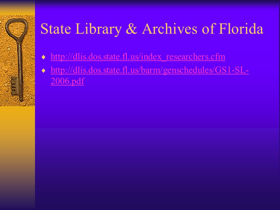 State Library & Archives of Florida  http://dlis.dos.state.fl.us/index_researchers.cfm http://dlis.dos.state.fl.us/index_researchers.cfm  http://dli
