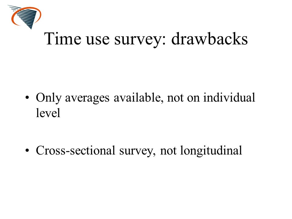 Time use survey: drawbacks Only averages available, not on individual level Cross-sectional survey, not longitudinal