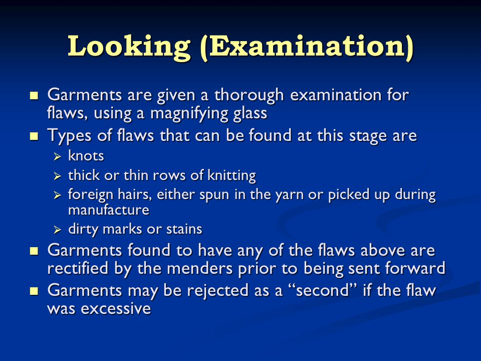 Looking (Examination) Garments are given a thorough examination for flaws, using a magnifying glass Garments are given a thorough examination for flaw