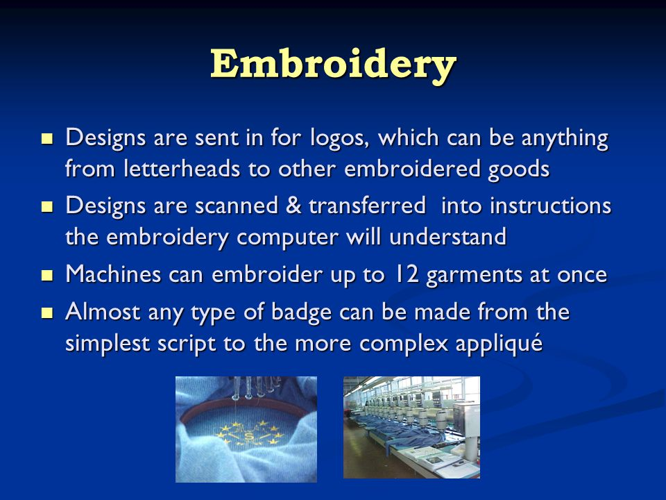 Embroidery Designs are sent in for logos, which can be anything from letterheads to other embroidered goods Designs are sent in for logos, which can b