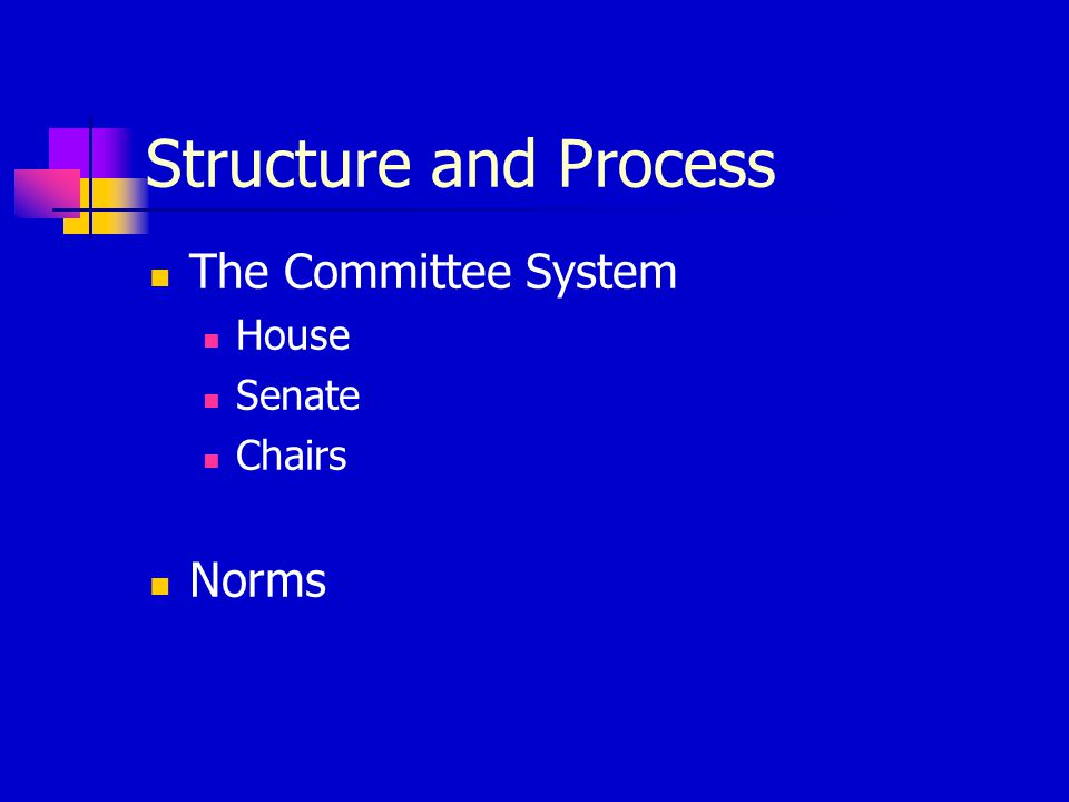 Structure and Process The Committee System House Senate Chairs Norms