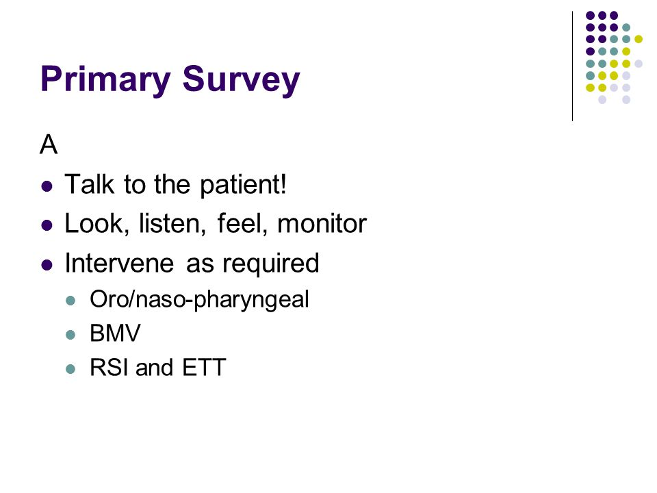 Primary Survey A Talk to the patient.