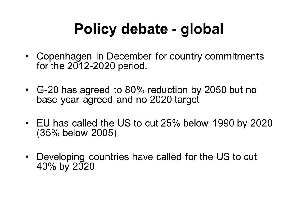Policy debate - global Copenhagen in December for country commitments for the 2012-2020 period.
