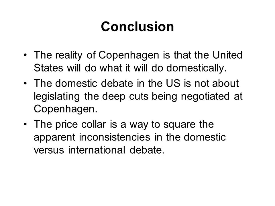 Conclusion The reality of Copenhagen is that the United States will do what it will do domestically.