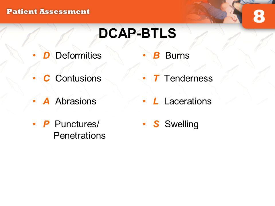 DCAP-BTLS D Deformities C Contusions A Abrasions P Punctures/ Penetrations B Burns T Tenderness L Lacerations S Swelling