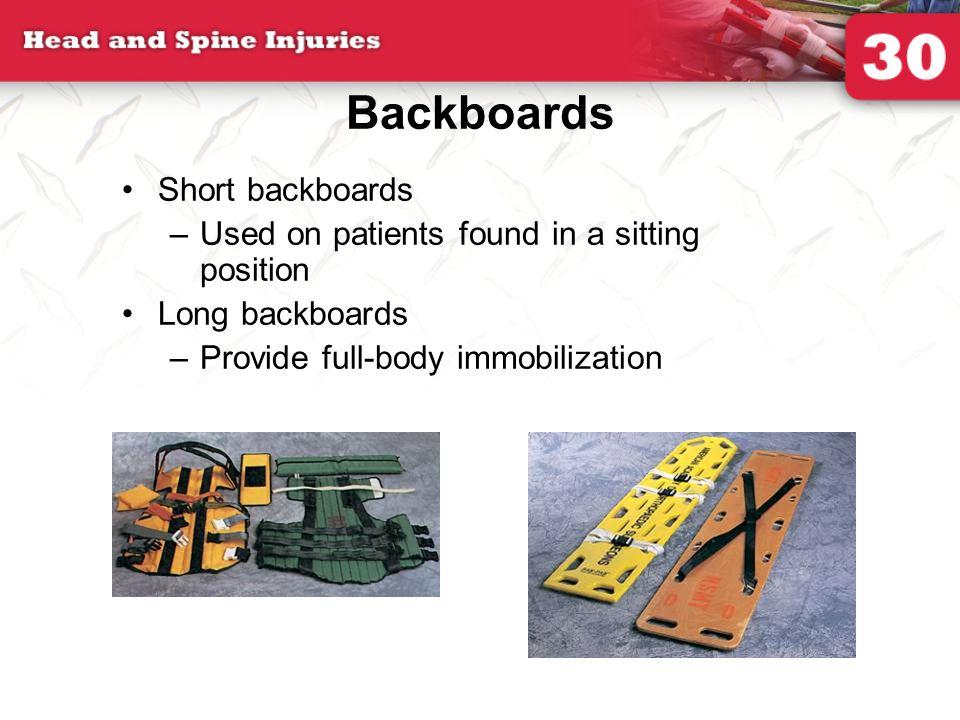 Backboards Short backboards –Used on patients found in a sitting position Long backboards –Provide full-body immobilization