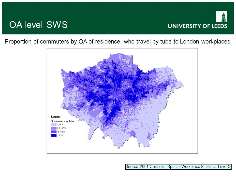 OA level SWS Proportion of commuters by OA of residence, who travel by tube to London workplaces Source: 2001 Census – Special Workplace Statistics Level 3