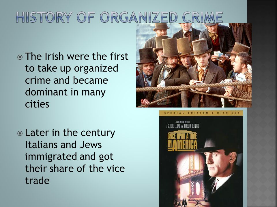  The Irish were the first to take up organized crime and became dominant in many cities  Later in the century Italians and Jews immigrated and got t