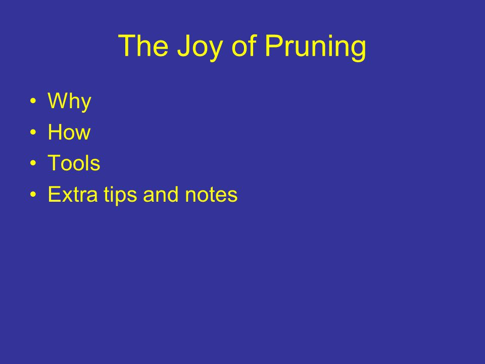 The Joy of Pruning Why How Tools Extra tips and notes