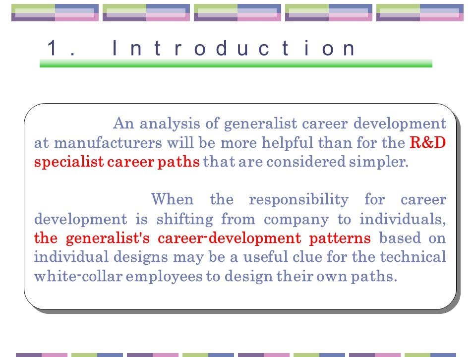 An analysis of generalist career development at manufacturers will be more helpful than for the R&D specialist career paths that are considered simpler.