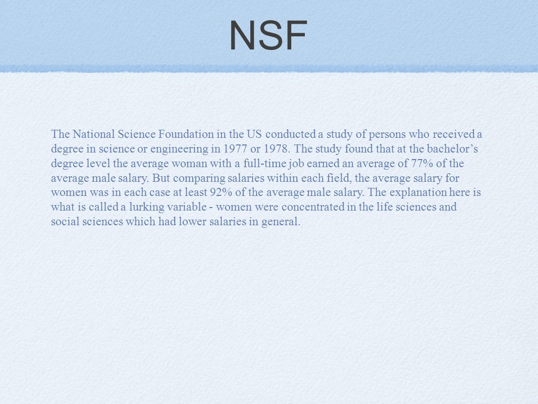 NSF The National Science Foundation in the US conducted a study of persons who received a degree in science or engineering in 1977 or 1978.