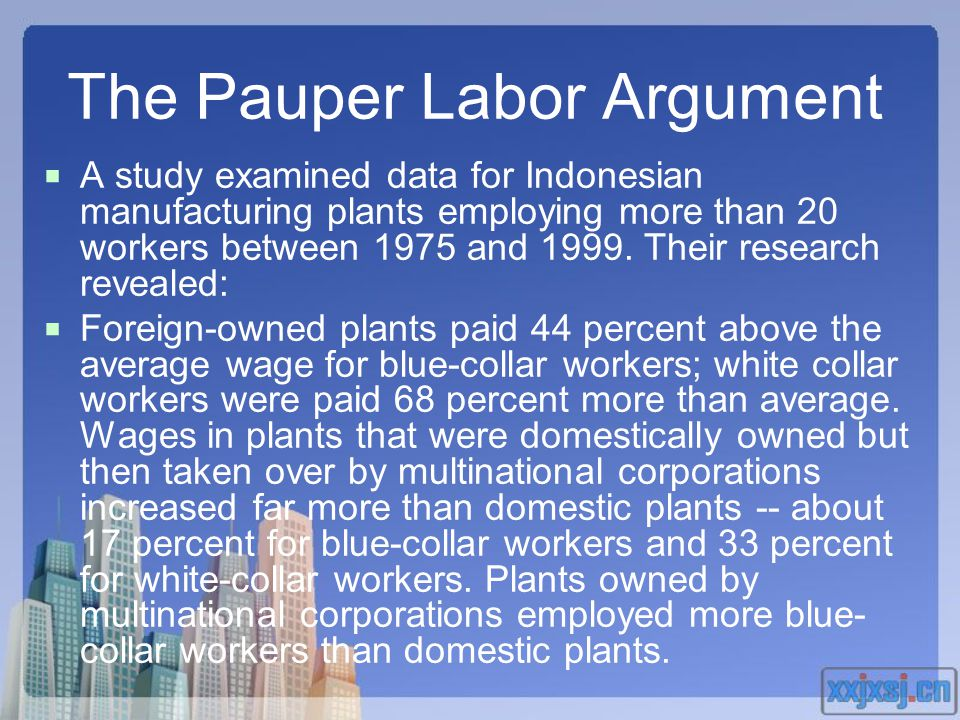 The Pauper Labor Argument  A study examined data for Indonesian manufacturing plants employing more than 20 workers between 1975 and 1999. Their rese