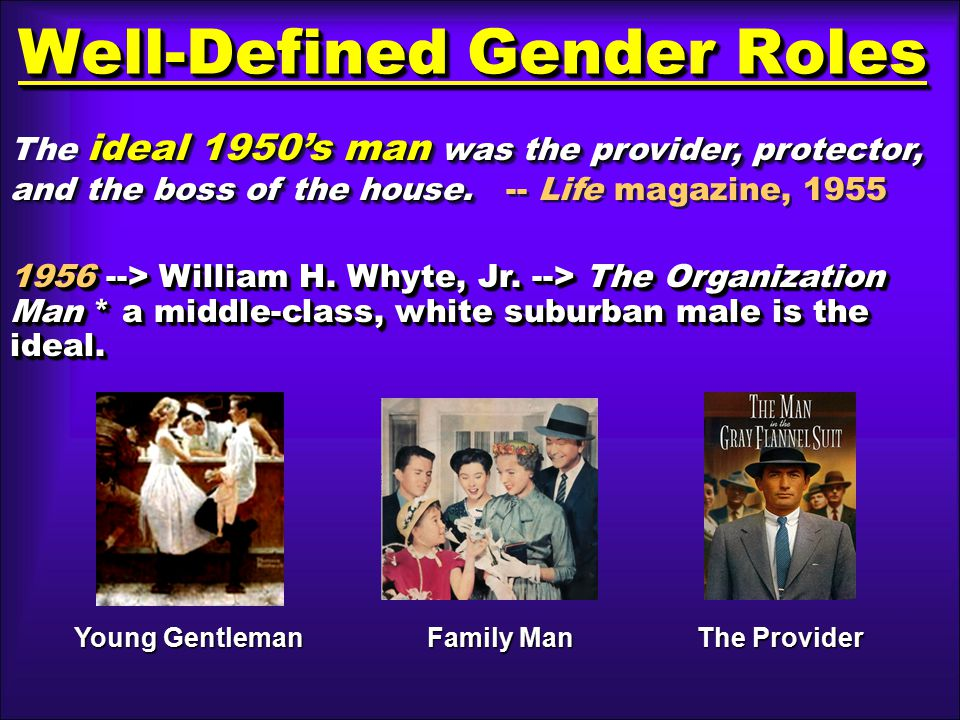 Well-Defined Gender Roles ideal 1950's man was the provider, protector, and the boss of the house.