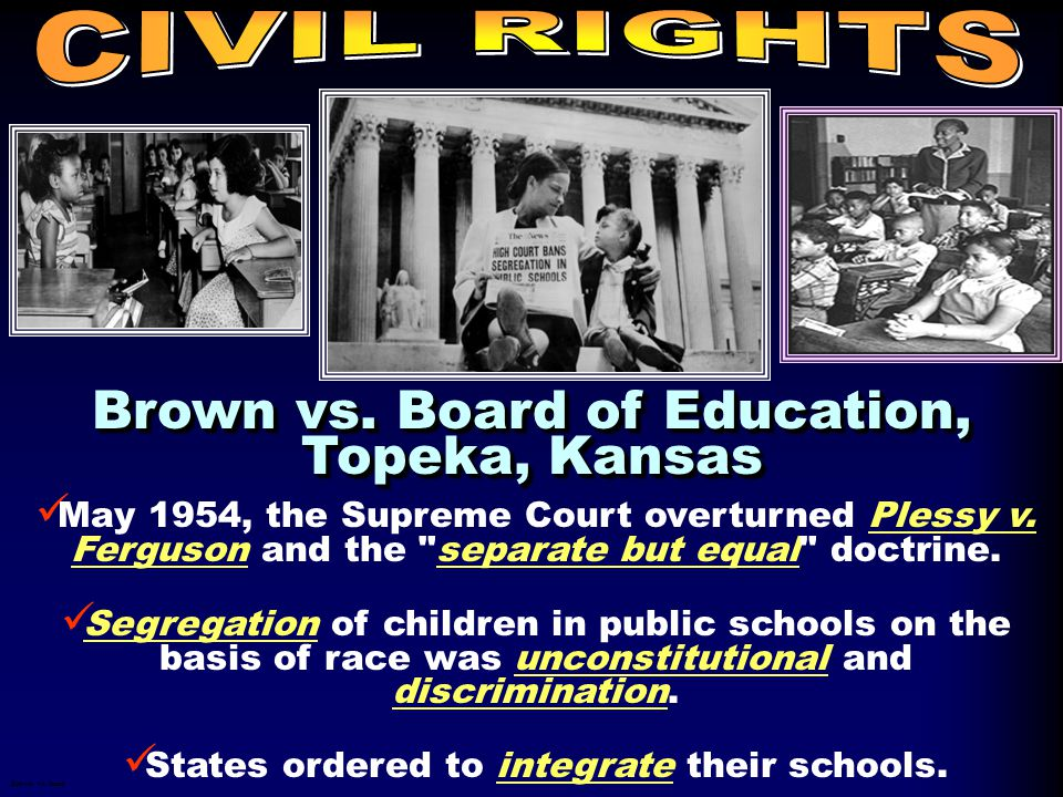 May 1954, the Supreme Court overturned Plessy v. Ferguson and the separate but equal doctrine.