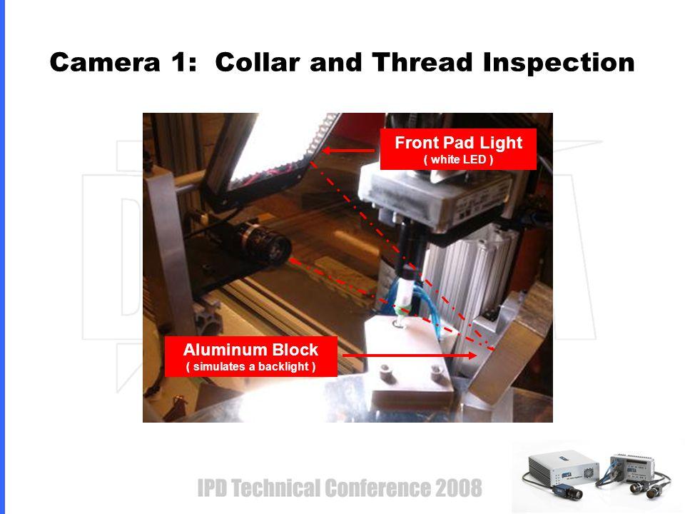 Camera 2: Insertion Inspection (misplaced collars) Ring Light ( 45 deg., white LED )